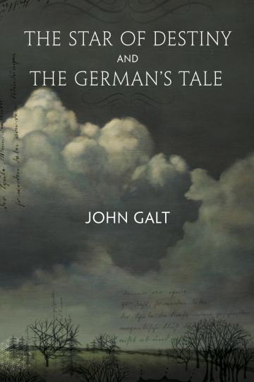 A new edition of John Galt's THE STAR OF DESTINY and THE GERMAN'S TALE.